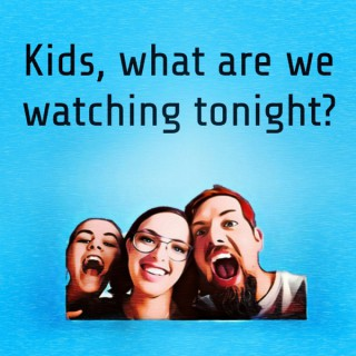 Kids, what are we watching tonight?