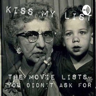 KISS MY LIST: THE MOVIE LISTS YOU DIDN'T ASK FOR