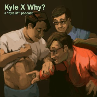 Kyle X Why?