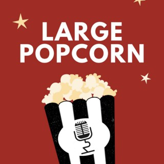 Large Popcorn: A Movie Podcast