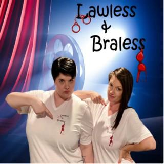 Lawless & Braless