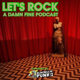 Let's Rock: A Damn Fine Podcast