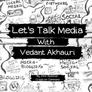 Let's Talk Media with Vedant Akhauri