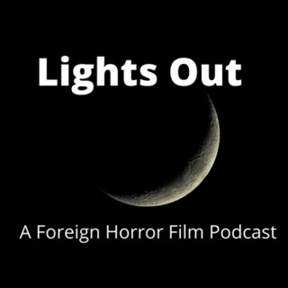 Lights Out: A Foreign Horror Film Podcast