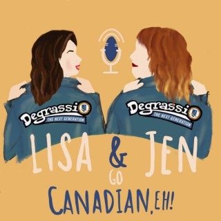 Lisa and Jen Go Canadian, Eh:  A Degrassi Podcast