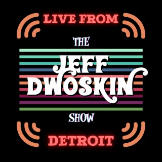 Live From Detroit: The Jeff Dwoskin Show