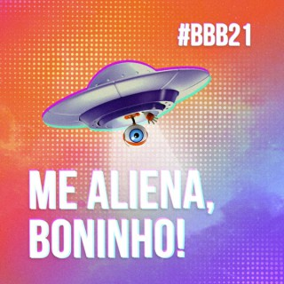 Me aliena, Boninho! #BBB21