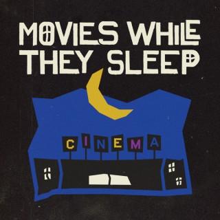 Movies While They Sleep