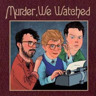 Murder, We Watched