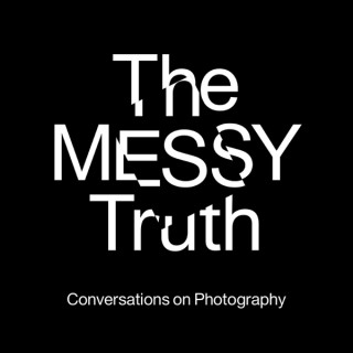 The Messy Truth - Conversations on Photography