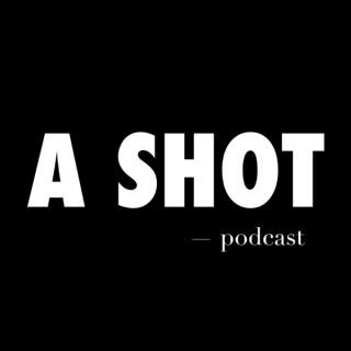 A SHOT podcast