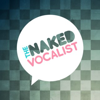 The Naked Vocalist   Advice and Lessons on Singing Technique, Voice Care and Style - Chris Johnson and Steve Giles