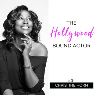 The Hollywood Bound Actor Podcast with Christine Horn: Mindset | Acting | Marketing | Auditioning