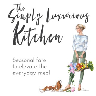 The Simply Luxurious Kitchen - Seasonal Fare to Elevate the Everyday Meal
