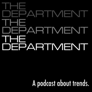 The Department:  a podcast about trends.