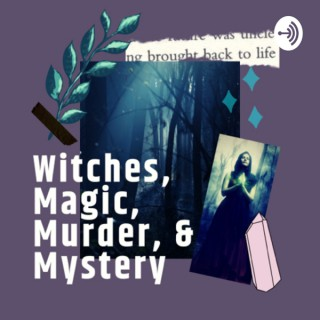 Witches, Magic, Murder, & Mystery