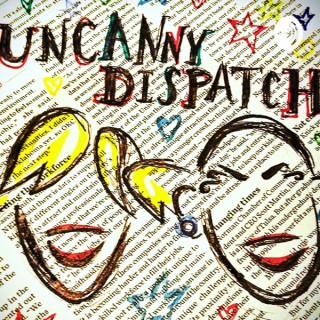 Uncanny Dispatch