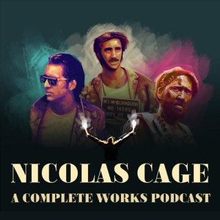 Nicolas Cage: A Complete Works Podcast