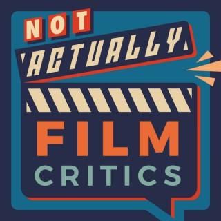 Not Actually Film Critics