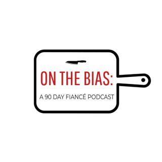 On The Bias: A 90 Day Fiancé Podcast