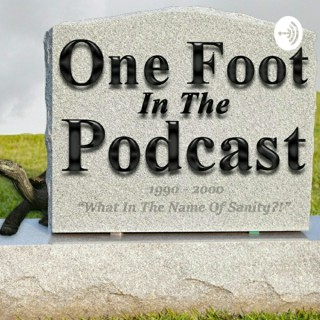One Foot in the Podcast - One Foot in the Grave
