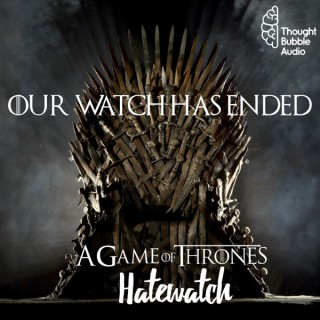 Our Watch Has Ended: A Game Of Thrones Hatewatch