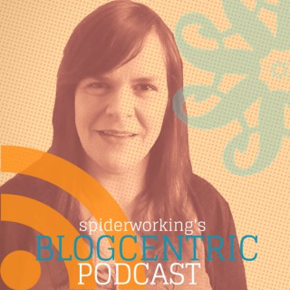 Spiderworking's Blogcentric Podcast - Improve Your Blog With My Weekly Challenges