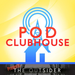 Pod Clubhouse Presents: The Outsider