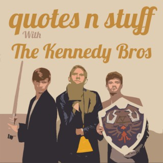 Quotes 'n Stuff With the Kennedy Bros