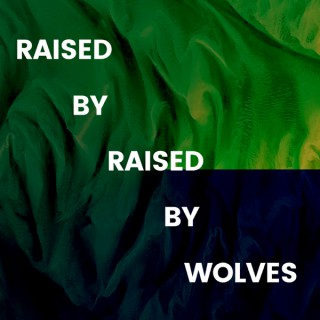 Raised by Raised by Wolves