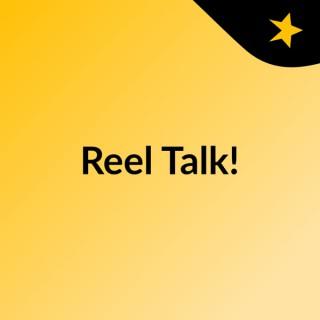 Reel Talk!