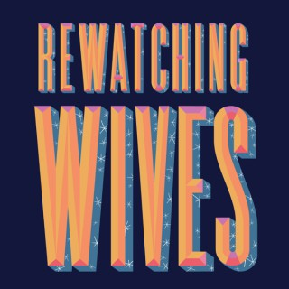 Rewatching Wives