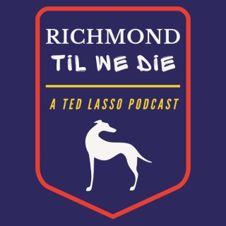 Richmond Til We Die: A Ted Lasso Podcast