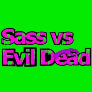 Sass vs. Evil Dead