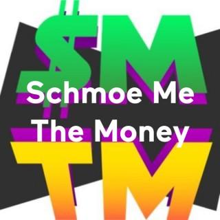 Schmoe Me The Money