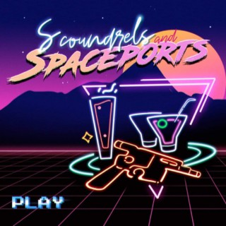 Scoundrels and Spaceports