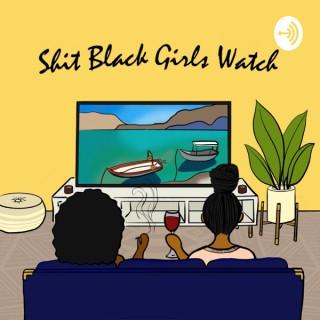 Shit Black Girls Watch