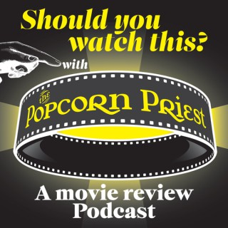 Should you watch this? with The Popcorn Priest