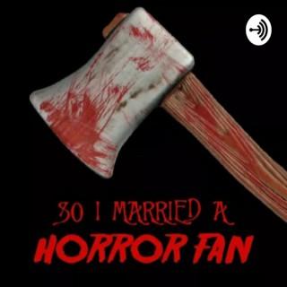 So I Married A Horror Fan