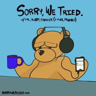 Sorry, We Tried.