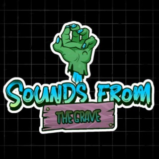 Sounds From The Grave Podcast