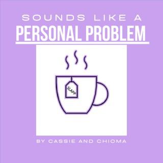 Sounds Like A Personal Problem