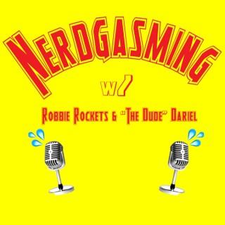 Nerdgasming w/ Robbie Rockets and The Dude Dariel