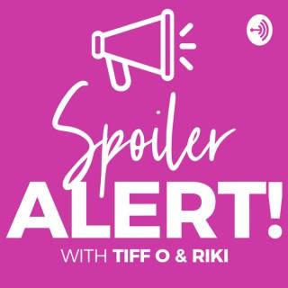 Spoiler Alert! With Tiff O & Riki