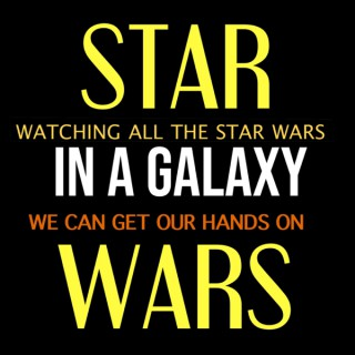 Star Wars: In a Galaxy –Watching all the Star Wars we can get our hands on.