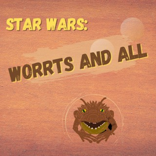 Star Wars: Worrts and All