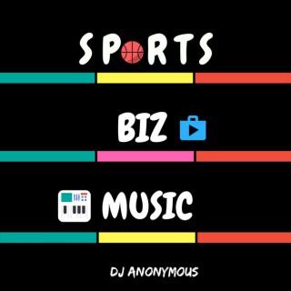 Sports, Biz & Music The Podcast By: Dj Anonymous
