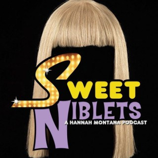 Sweet Niblets | A Hannah Montana Podcast