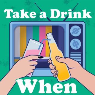 Take A Drink When