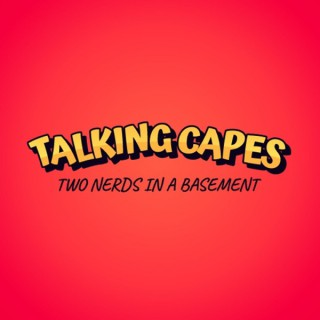 Talking Capes: Two Nerds in a Basement